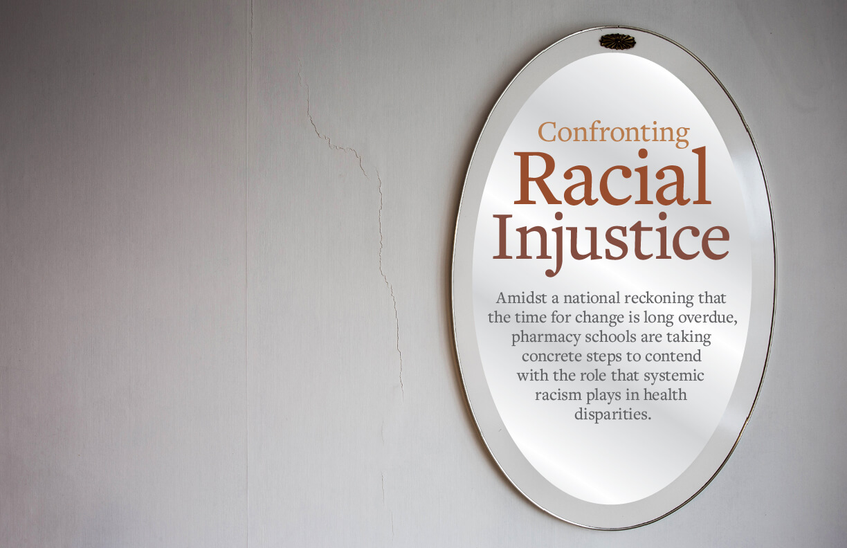 "mirror on wall with the text ""Confronting Racial Injustice: Amidst a national reckoning that the time for change is long overdue, pharmacy schools are taking concrete steps to contend with the role that systemic racism plays in health disparities."""